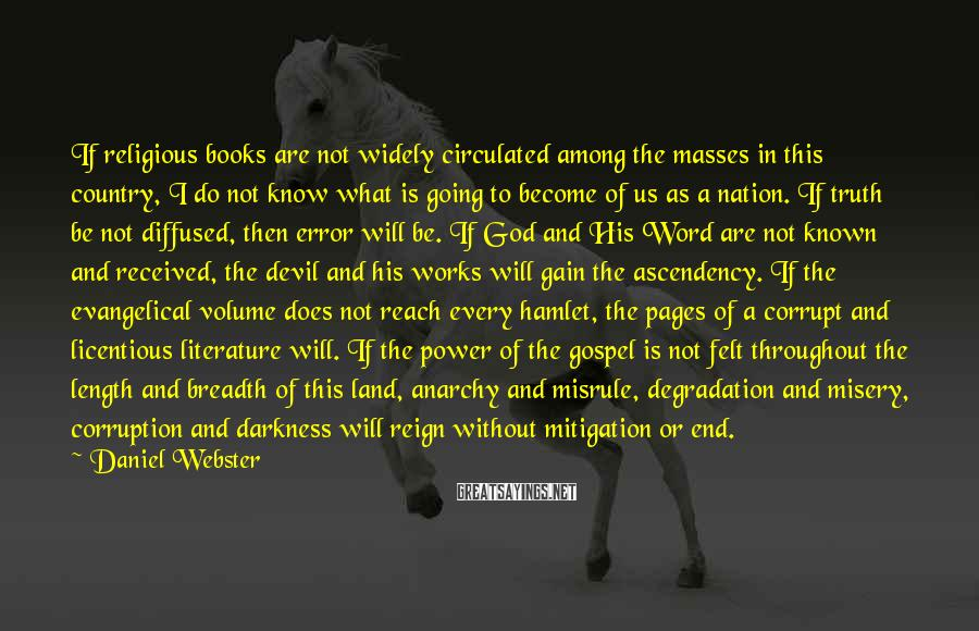 Daniel Webster Sayings: If religious books are not widely circulated among the masses in this country, I do