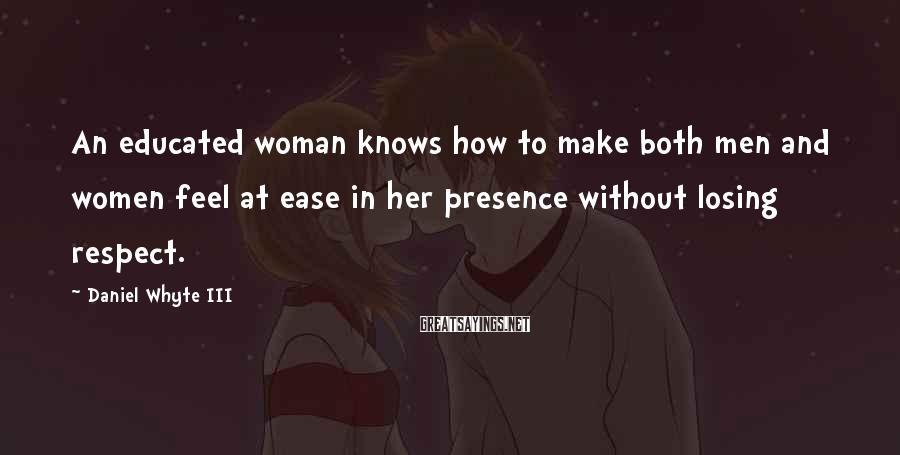 Daniel Whyte III Sayings: An educated woman knows how to make both men and women feel at ease in