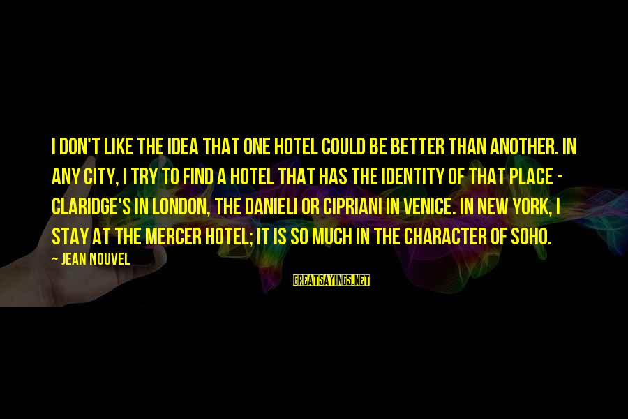 Danieli Sayings By Jean Nouvel: I don't like the idea that one hotel could be better than another. In any