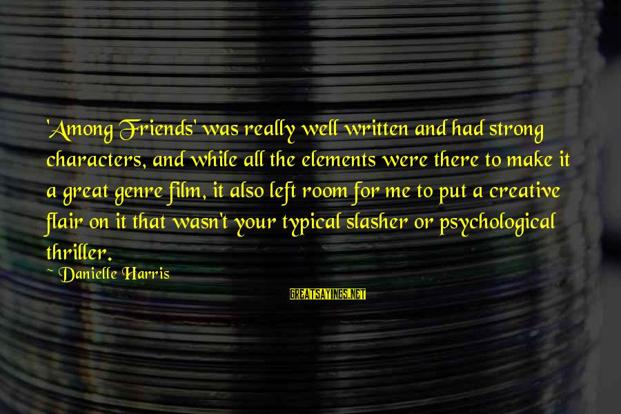 Danielle Harris Sayings By Danielle Harris: 'Among Friends' was really well written and had strong characters, and while all the elements