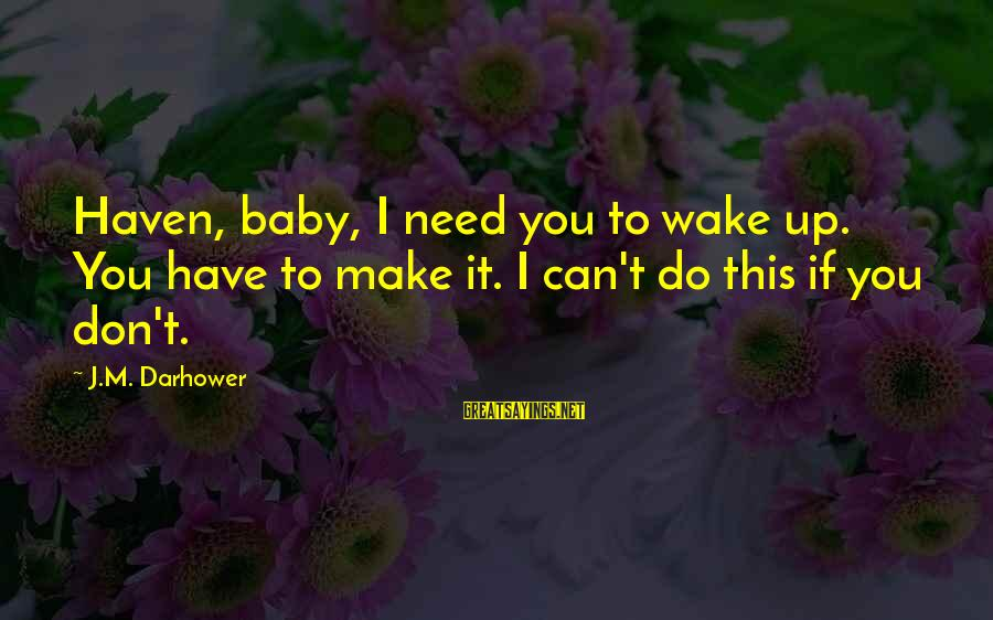 Danielle Harris Sayings By J.M. Darhower: Haven, baby, I need you to wake up. You have to make it. I can't