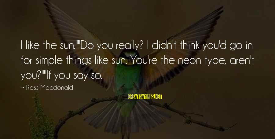 "Danielle Harris Sayings By Ross Macdonald: I like the sun.""""Do you really? I didn't think you'd go in for simple things"