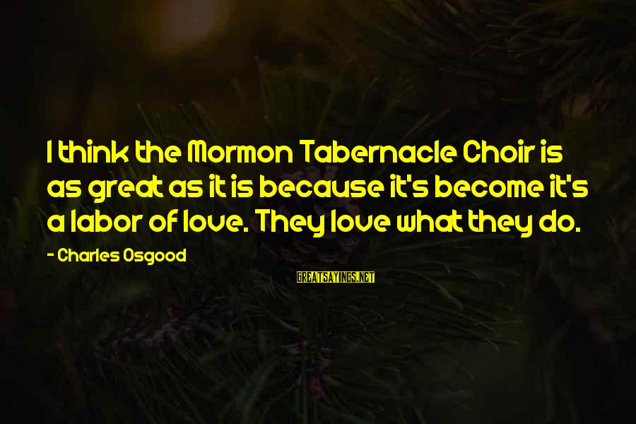 Dankie Se Sayings By Charles Osgood: I think the Mormon Tabernacle Choir is as great as it is because it's become