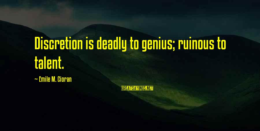Dankie Se Sayings By Emile M. Cioran: Discretion is deadly to genius; ruinous to talent.
