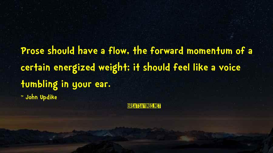 Dankie Se Sayings By John Updike: Prose should have a flow, the forward momentum of a certain energized weight; it should