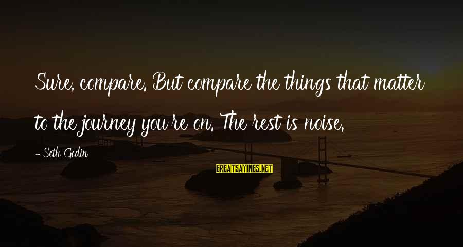 Dankie Se Sayings By Seth Godin: Sure, compare. But compare the things that matter to the journey you're on. The rest