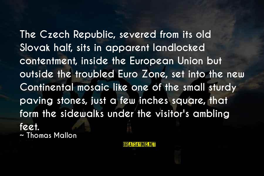 Dankie Se Sayings By Thomas Mallon: The Czech Republic, severed from its old Slovak half, sits in apparent landlocked contentment, inside
