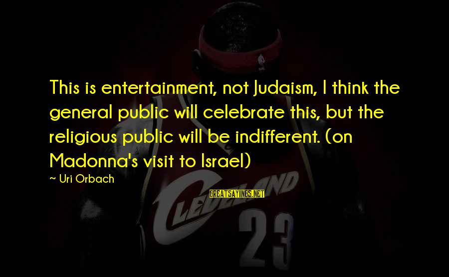 Dankie Se Sayings By Uri Orbach: This is entertainment, not Judaism, I think the general public will celebrate this, but the