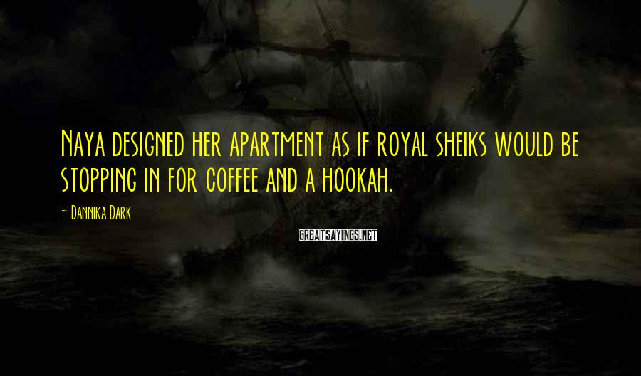 Dannika Dark Sayings: Naya designed her apartment as if royal sheiks would be stopping in for coffee and