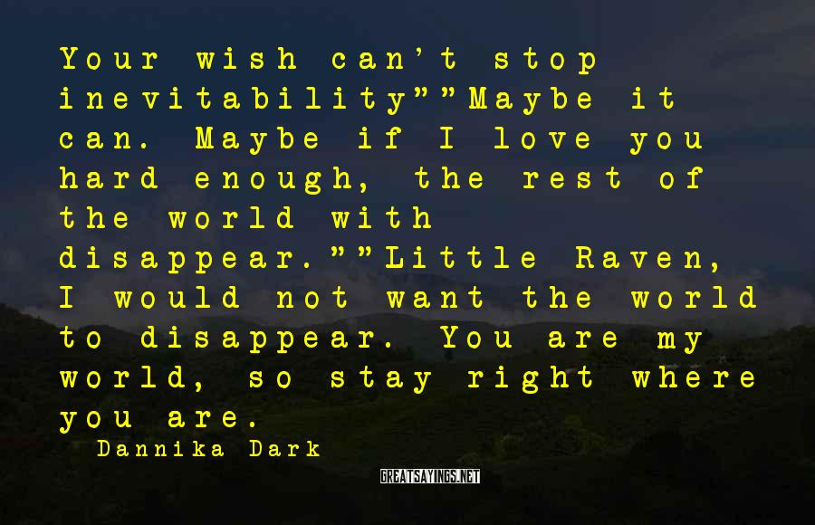 "Dannika Dark Sayings: Your wish can't stop inevitability""""Maybe it can. Maybe if I love you hard enough, the"