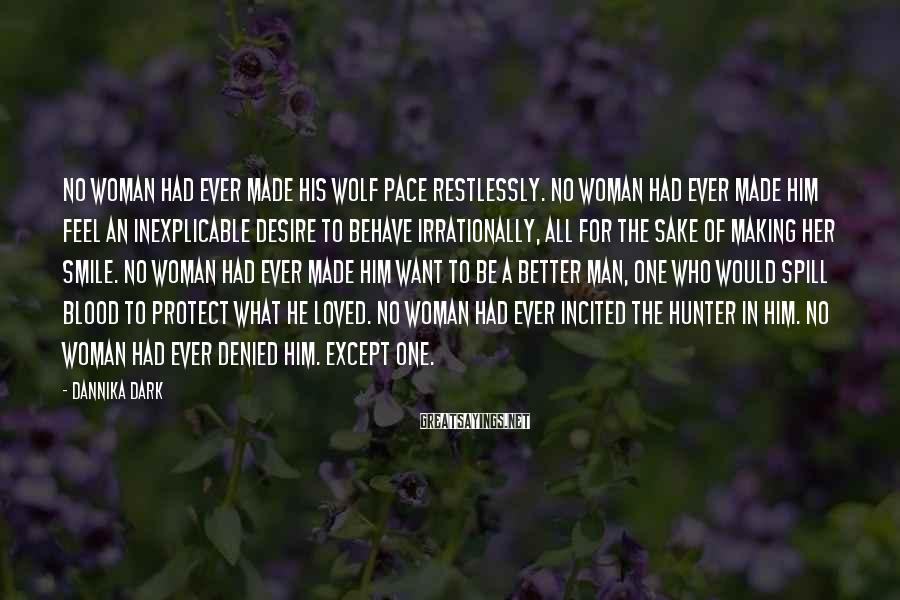 Dannika Dark Sayings: No woman had ever made his wolf pace restlessly. No woman had ever made him