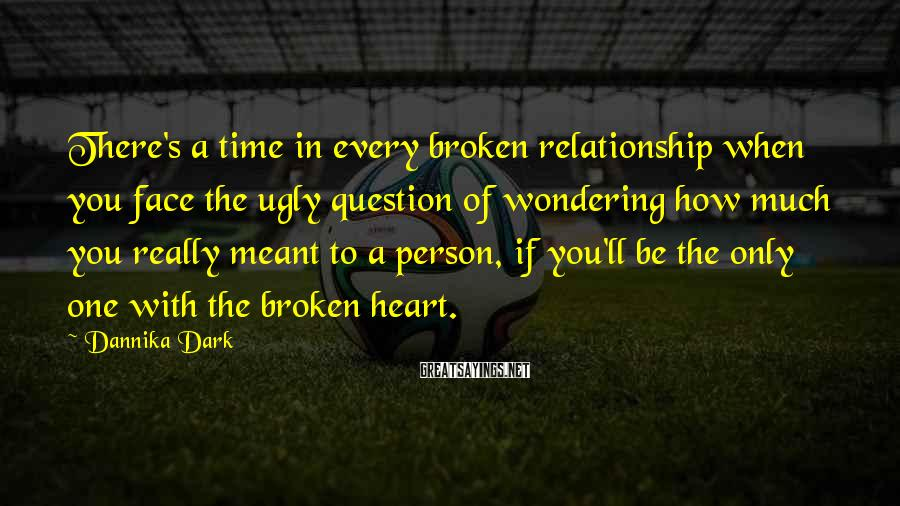 Dannika Dark Sayings: There's a time in every broken relationship when you face the ugly question of wondering