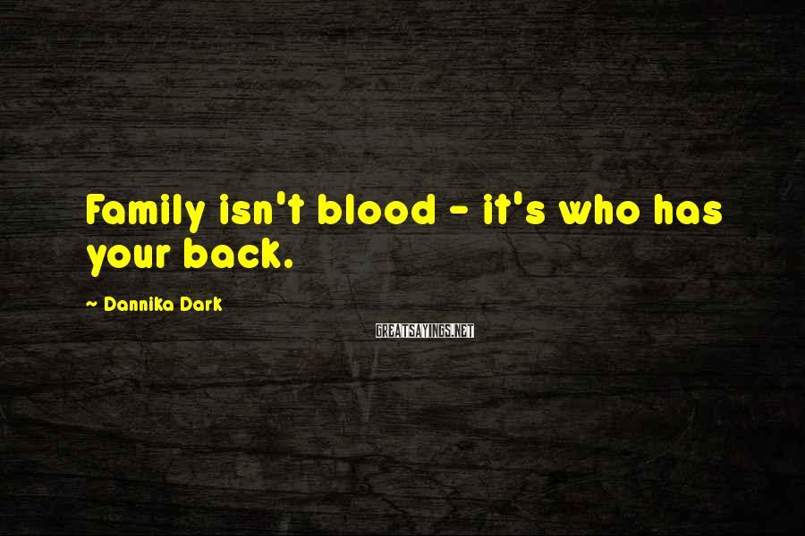 Dannika Dark Sayings: Family isn't blood - it's who has your back.