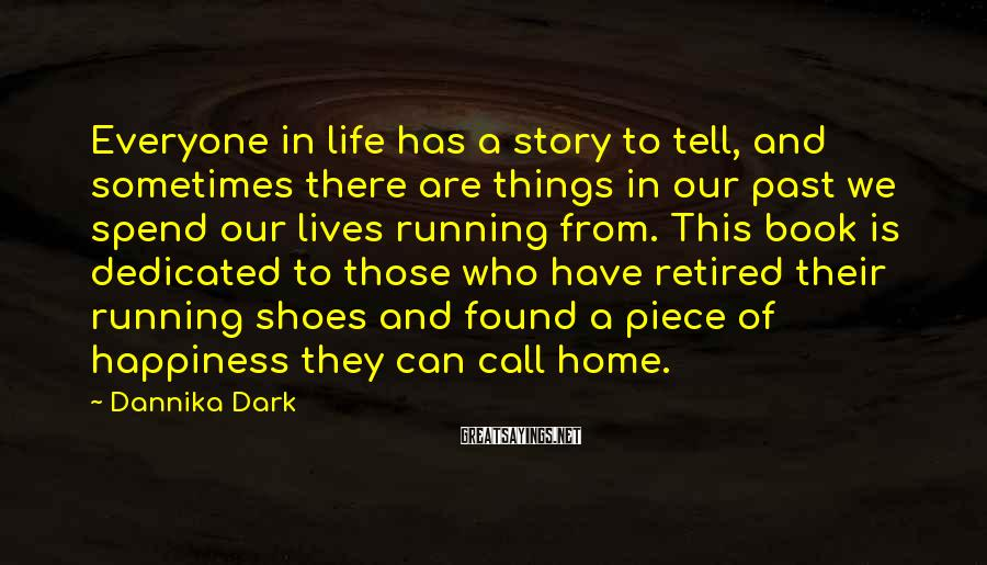Dannika Dark Sayings: Everyone in life has a story to tell, and sometimes there are things in our
