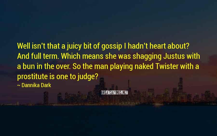 Dannika Dark Sayings: Well isn't that a juicy bit of gossip I hadn't heart about? And full term.