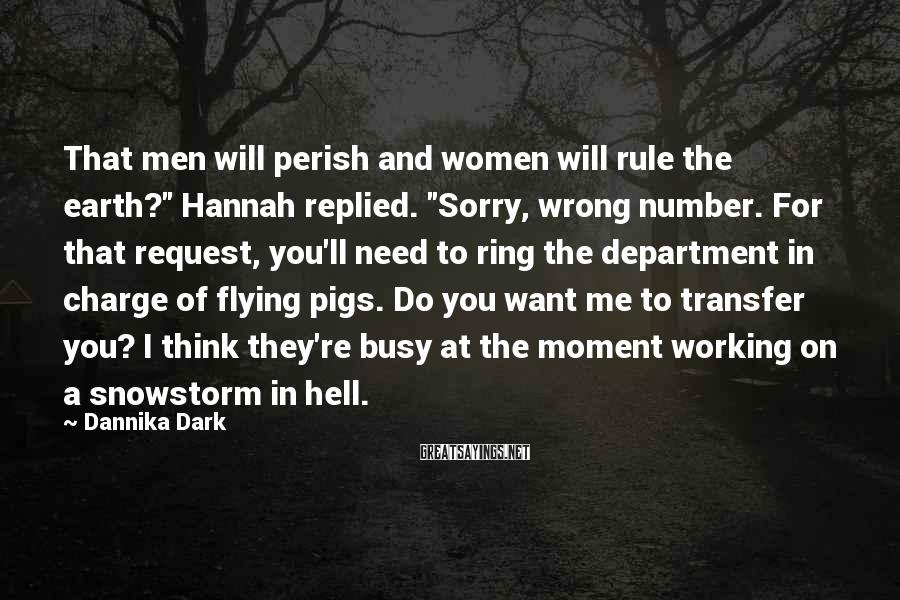 "Dannika Dark Sayings: That men will perish and women will rule the earth?"" Hannah replied. ""Sorry, wrong number."