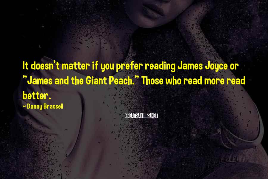 "Danny Brassell Sayings: It doesn't matter if you prefer reading James Joyce or ""James and the Giant Peach."""