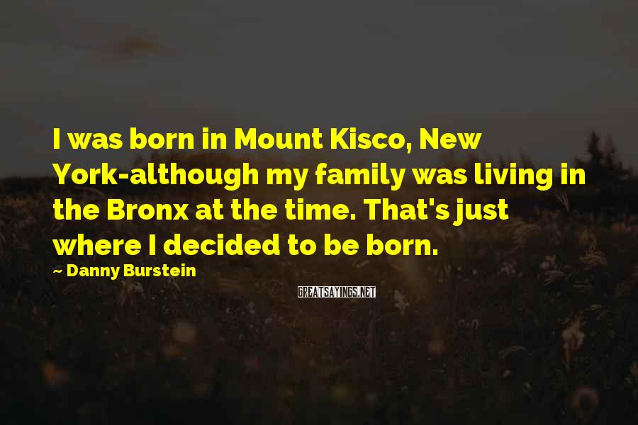Danny Burstein Sayings: I was born in Mount Kisco, New York-although my family was living in the Bronx
