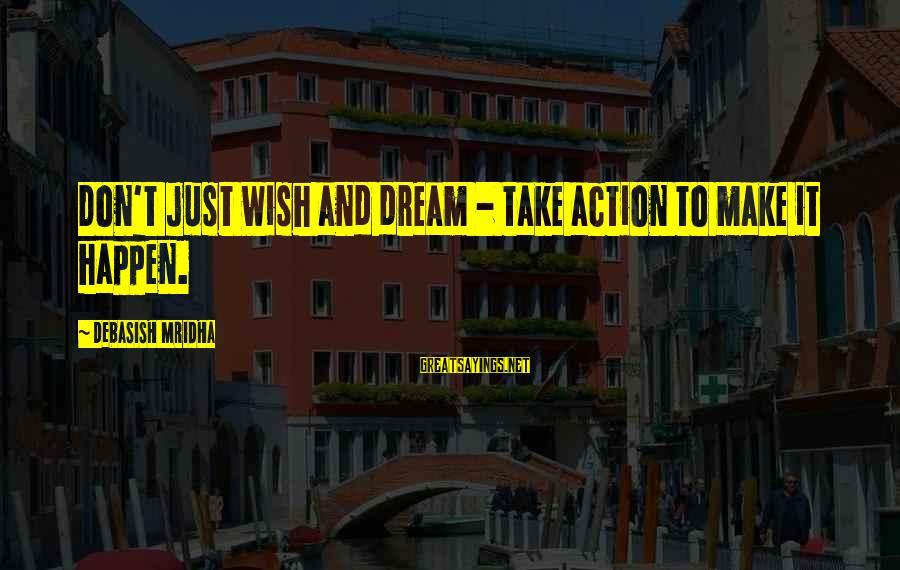 Dante De Monarchia Sayings By Debasish Mridha: Don't just wish and dream - take action to make it happen.