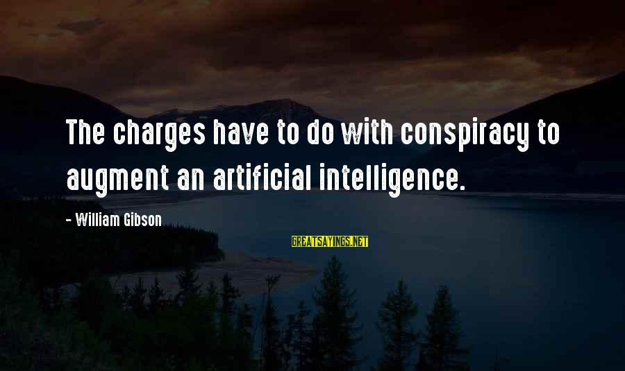 Dante De Monarchia Sayings By William Gibson: The charges have to do with conspiracy to augment an artificial intelligence.