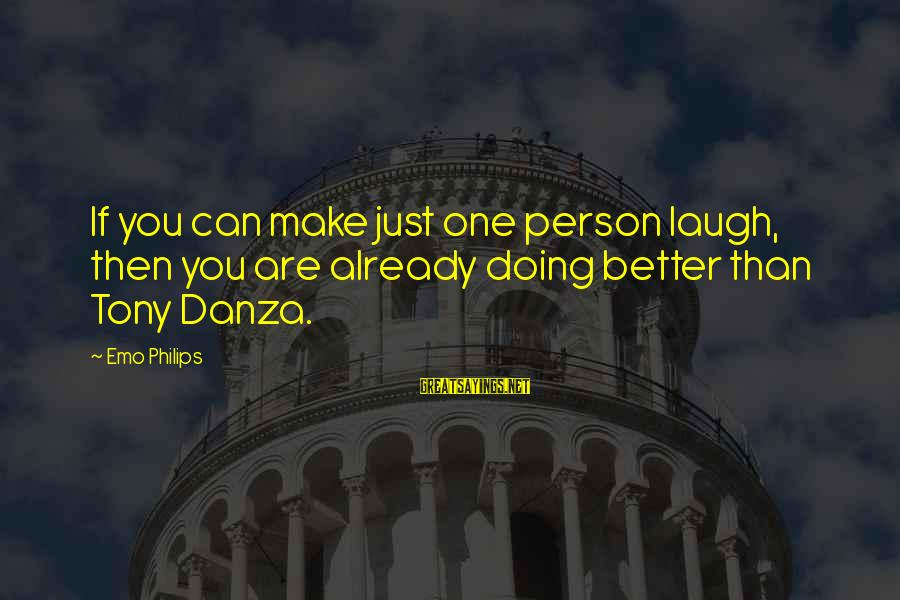 Danza Sayings By Emo Philips: If you can make just one person laugh, then you are already doing better than
