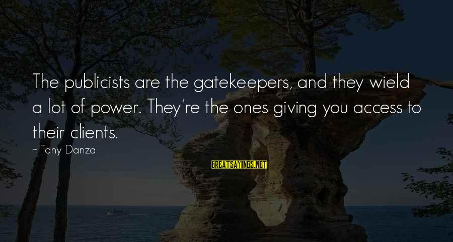 Danza Sayings By Tony Danza: The publicists are the gatekeepers, and they wield a lot of power. They're the ones