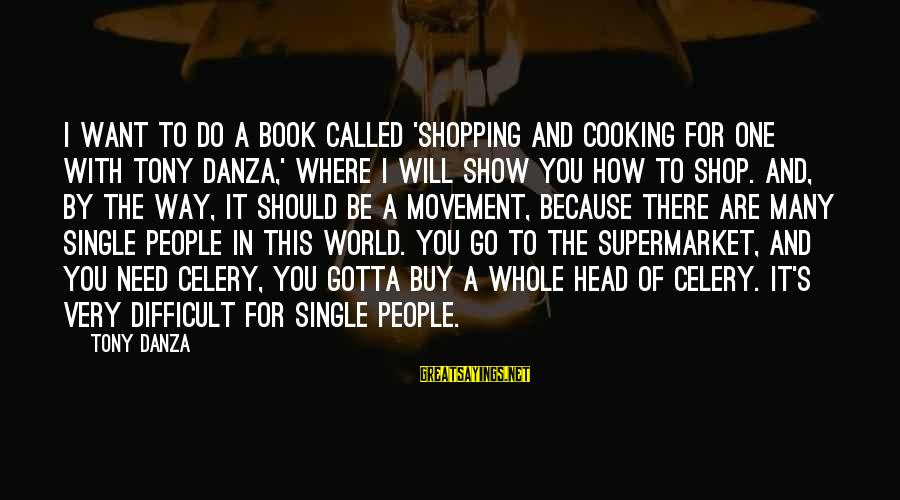 Danza Sayings By Tony Danza: I want to do a book called 'Shopping and Cooking for One with Tony Danza,'
