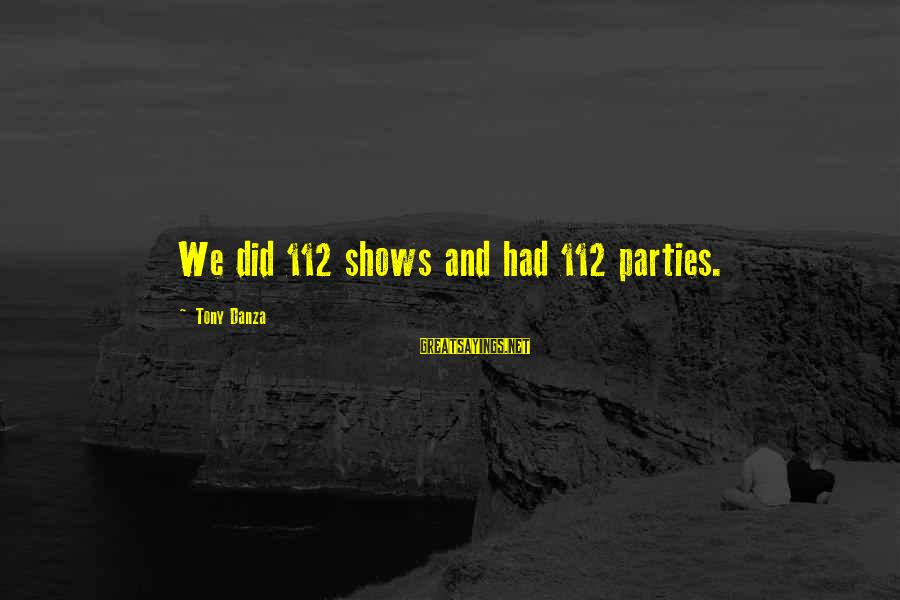 Danza Sayings By Tony Danza: We did 112 shows and had 112 parties.