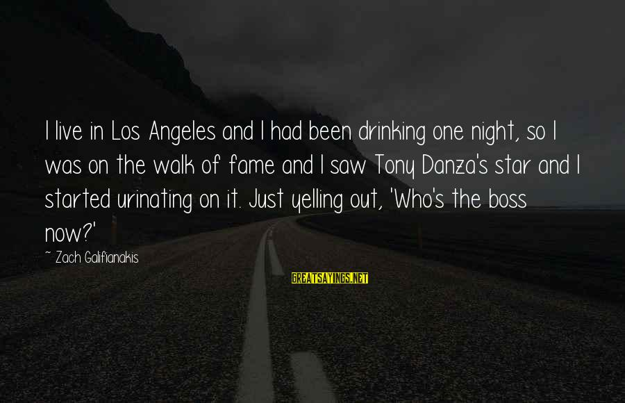 Danza Sayings By Zach Galifianakis: I live in Los Angeles and I had been drinking one night, so I was