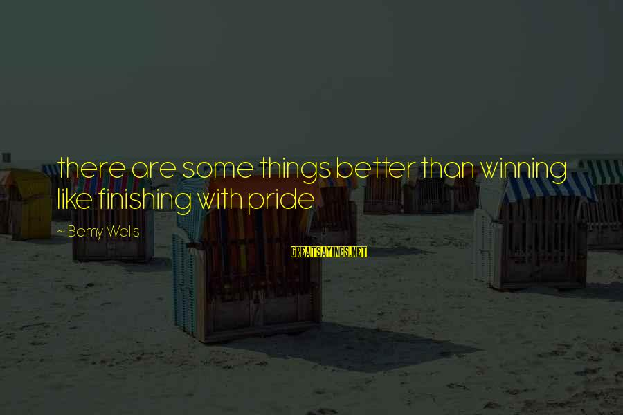 Darcia Sayings By Bemy Wells: there are some things better than winning like finishing with pride