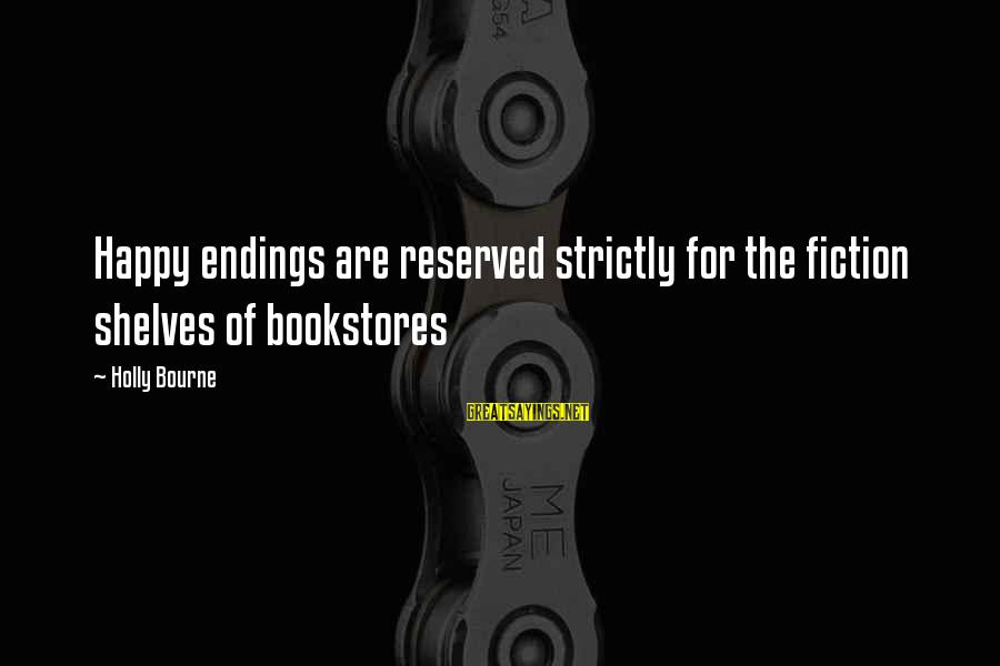 Darcia Sayings By Holly Bourne: Happy endings are reserved strictly for the fiction shelves of bookstores