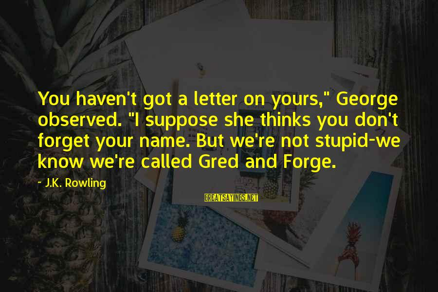 """Darcia Sayings By J.K. Rowling: You haven't got a letter on yours,"""" George observed. """"I suppose she thinks you don't"""