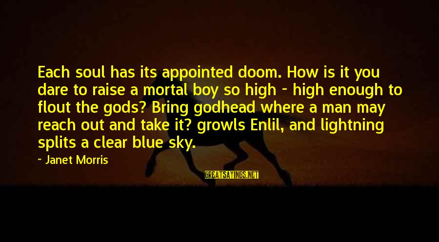 Darcia Sayings By Janet Morris: Each soul has its appointed doom. How is it you dare to raise a mortal
