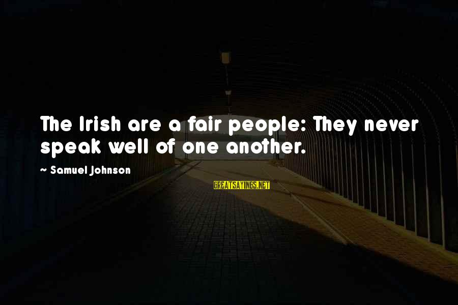 Darcia Sayings By Samuel Johnson: The Irish are a fair people: They never speak well of one another.