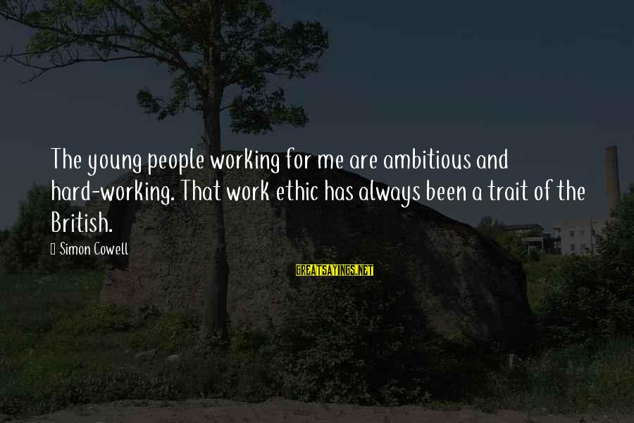Darcia Sayings By Simon Cowell: The young people working for me are ambitious and hard-working. That work ethic has always