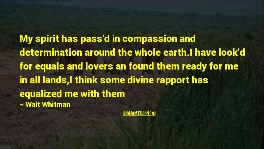 Darcia Sayings By Walt Whitman: My spirit has pass'd in compassion and determination around the whole earth.I have look'd for