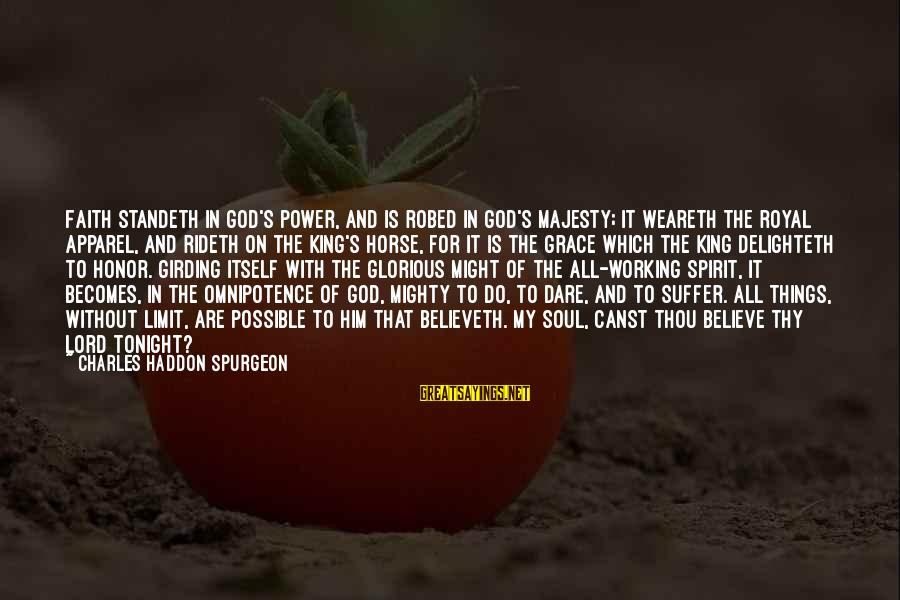 Dare To Believe Sayings By Charles Haddon Spurgeon: Faith standeth in God's power, and is robed in God's majesty; it weareth the royal