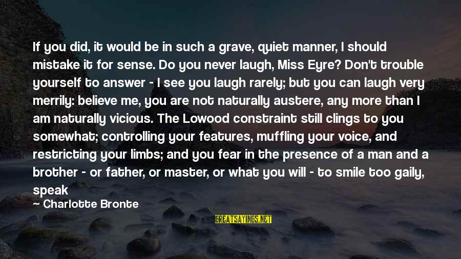 Dare To Believe Sayings By Charlotte Bronte: If you did, it would be in such a grave, quiet manner, I should mistake