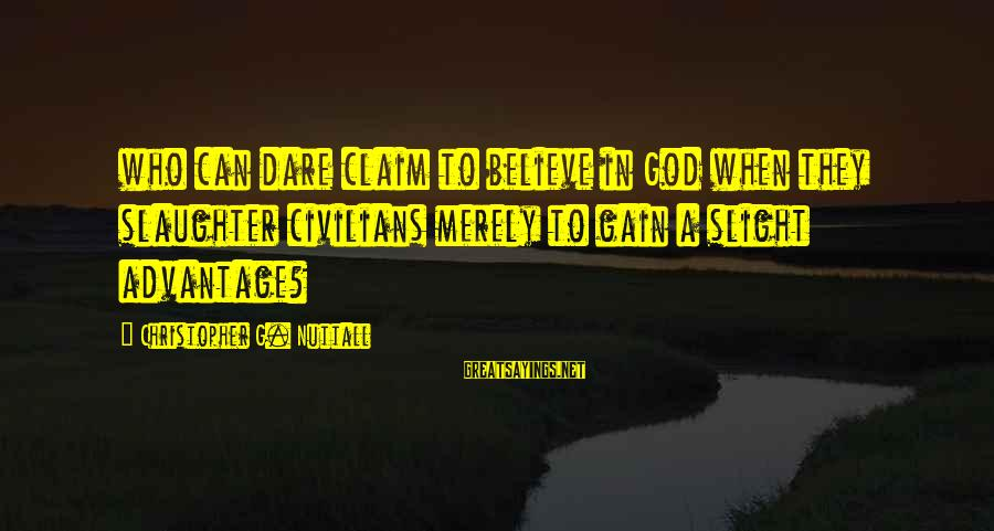 Dare To Believe Sayings By Christopher G. Nuttall: who can dare claim to believe in God when they slaughter civilians merely to gain