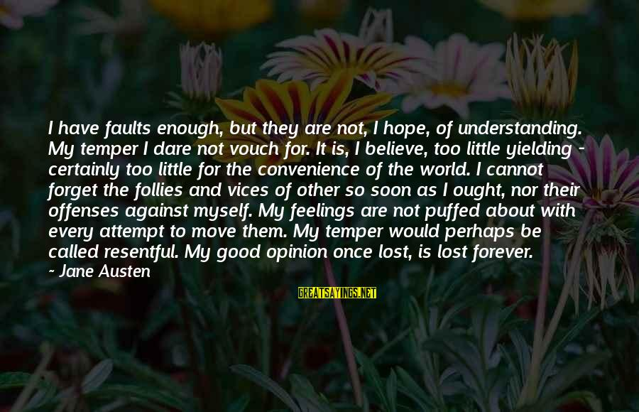 Dare To Believe Sayings By Jane Austen: I have faults enough, but they are not, I hope, of understanding. My temper I