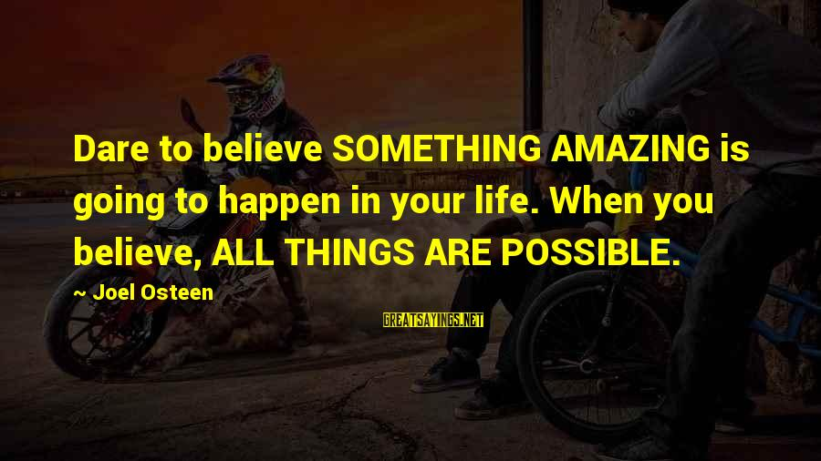 Dare To Believe Sayings By Joel Osteen: Dare to believe SOMETHING AMAZING is going to happen in your life. When you believe,