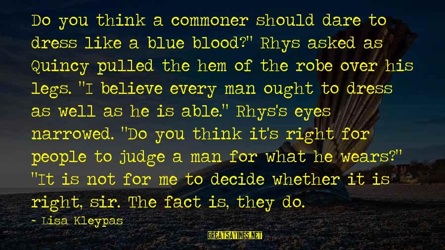 """Dare To Believe Sayings By Lisa Kleypas: Do you think a commoner should dare to dress like a blue blood?"""" Rhys asked"""