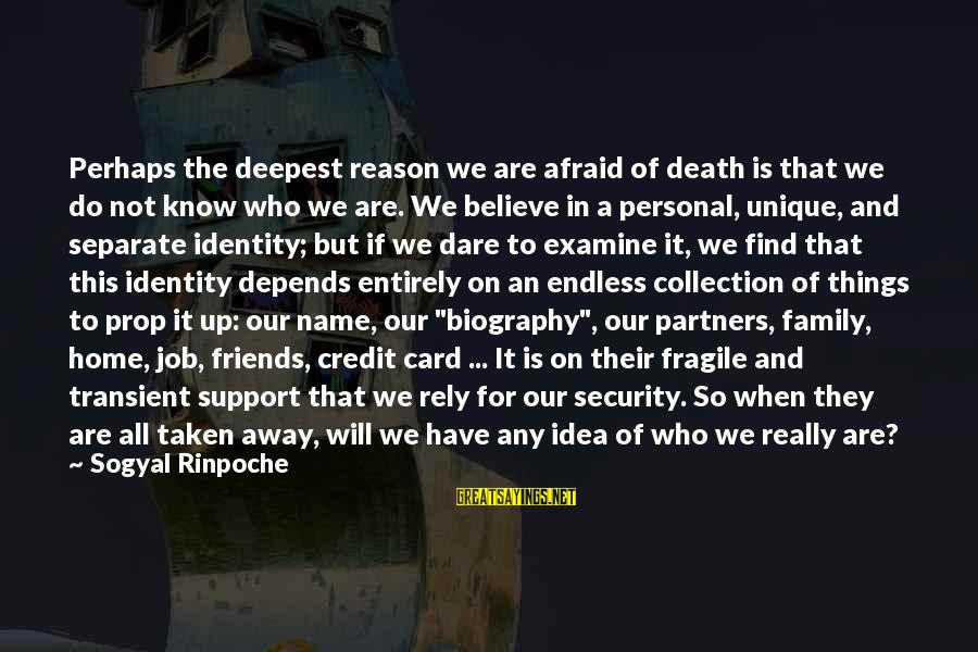 Dare To Believe Sayings By Sogyal Rinpoche: Perhaps the deepest reason we are afraid of death is that we do not know