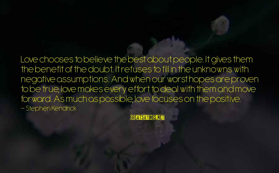 Dare To Believe Sayings By Stephen Kendrick: Love chooses to believe the best about people. It gives them the benefit of the