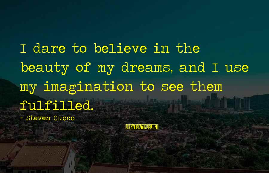 Dare To Believe Sayings By Steven Cuoco: I dare to believe in the beauty of my dreams, and I use my imagination