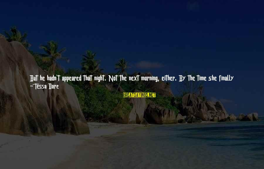 Dare To Believe Sayings By Tessa Dare: But he hadn't appeared that night. Not the next morning, either. By the time she
