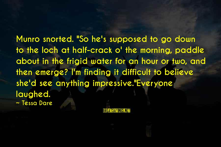 """Dare To Believe Sayings By Tessa Dare: Munro snorted. """"So he's supposed to go down to the loch at half-crack o' the"""