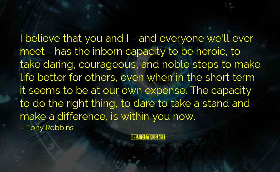 Dare To Believe Sayings By Tony Robbins: I believe that you and I - and everyone we'll ever meet - has the