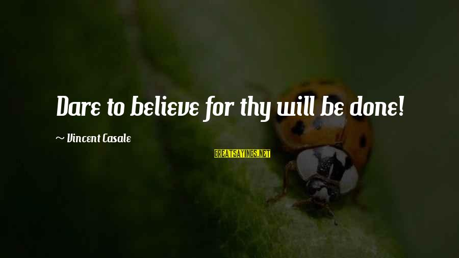 Dare To Believe Sayings By Vincent Casale: Dare to believe for thy will be done!