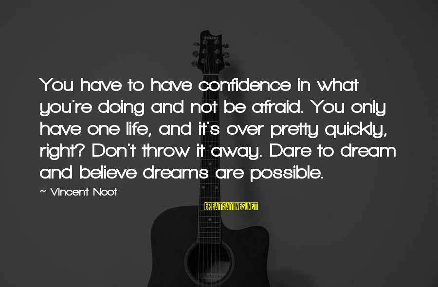 Dare To Believe Sayings By Vincent Noot: You have to have confidence in what you're doing and not be afraid. You only